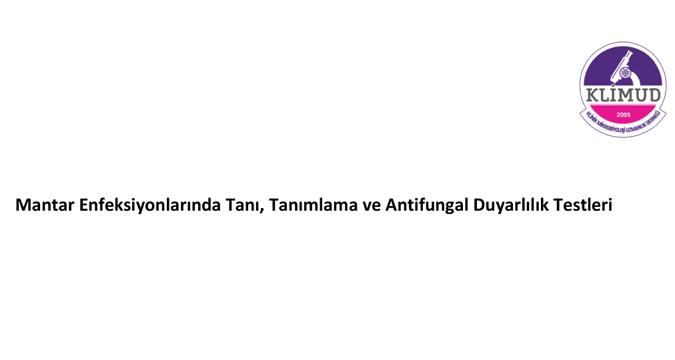 Mantar Enfeksiyonlarında Tanı, Tanımlama ve Antifungal Duyarlılık Testleri