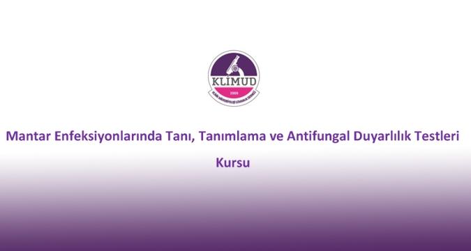 Mantar Enfeksiyonlarında Tanı, Tanımlama ve Antifungal Duyarlılık Testleri Kursu/ 6-7 Aralık 2018 Eskişehir