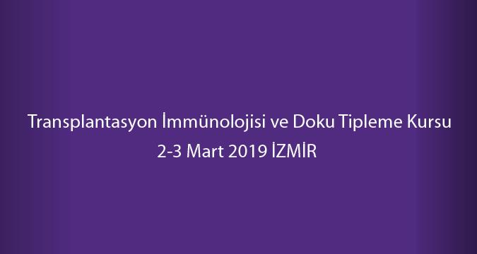 Transplantasyon İmmünolojisi ve Doku Tipleme Kursu/ 2-3 Mart 2019 İZMİR