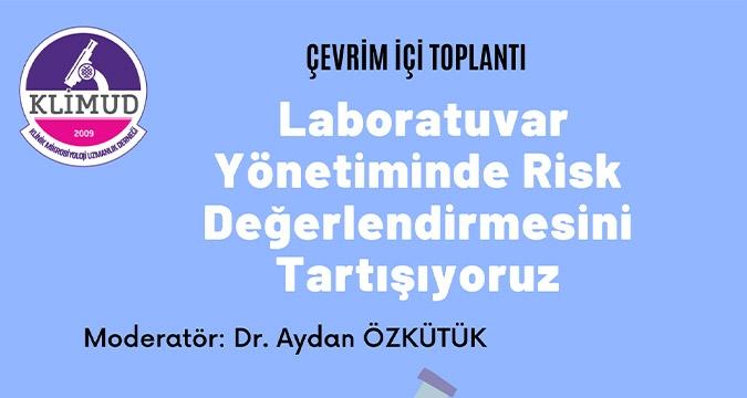 Laboratuvar Yönetiminde Risk Değerlendirmesini Tartışıyoruz / 11 Mart 2021 ÇEVRİM İÇİ TOPLANTI